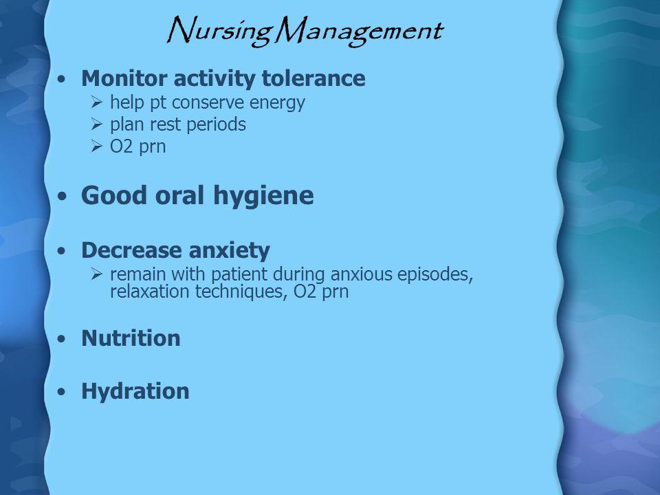 Nursing Management Good oral hygiene Monitor activity tolerance