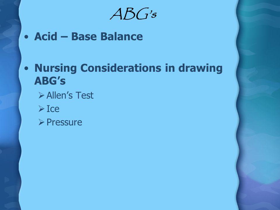 ABG's Acid – Base Balance Nursing Considerations in drawing ABG's