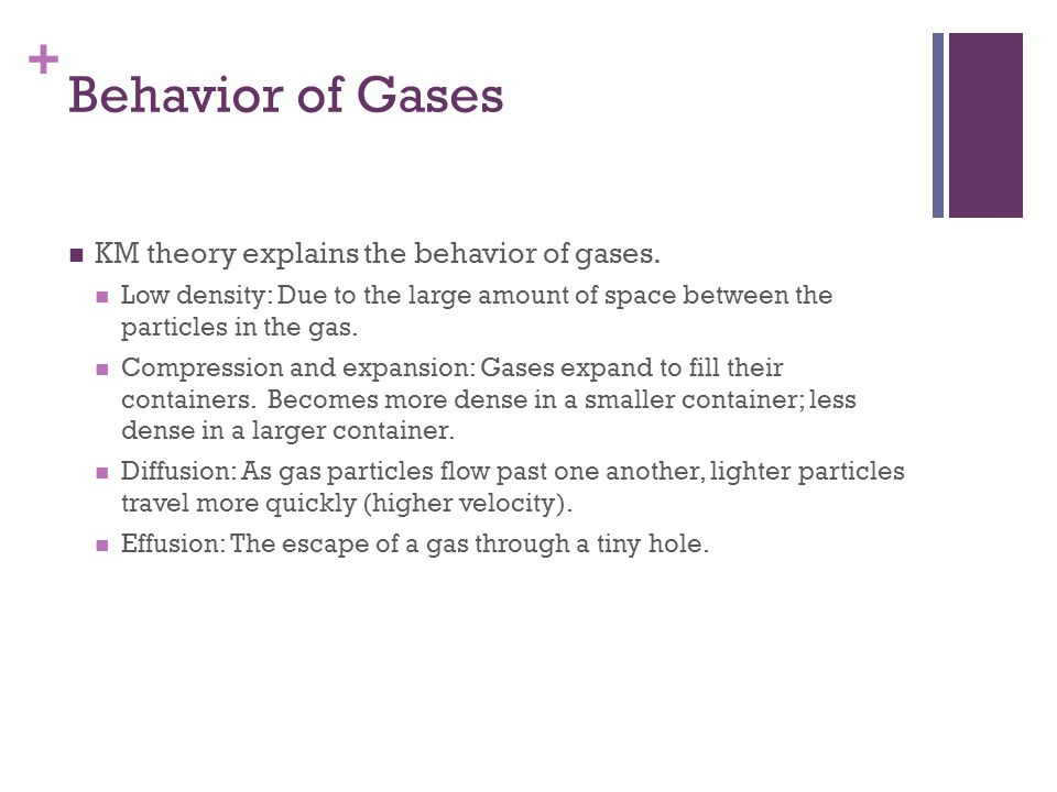 Behavior of Gases KM theory explains the behavior of gases.