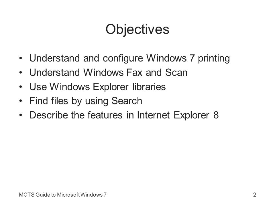 Objectives Understand and configure Windows 7 printing