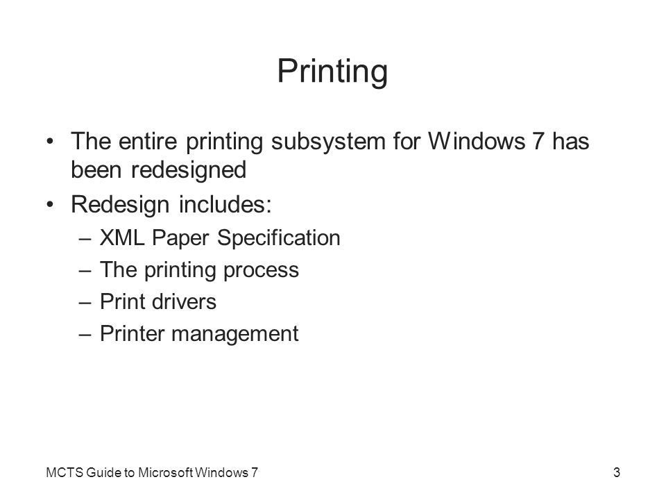 Printing The entire printing subsystem for Windows 7 has been redesigned. Redesign includes: XML Paper Specification.