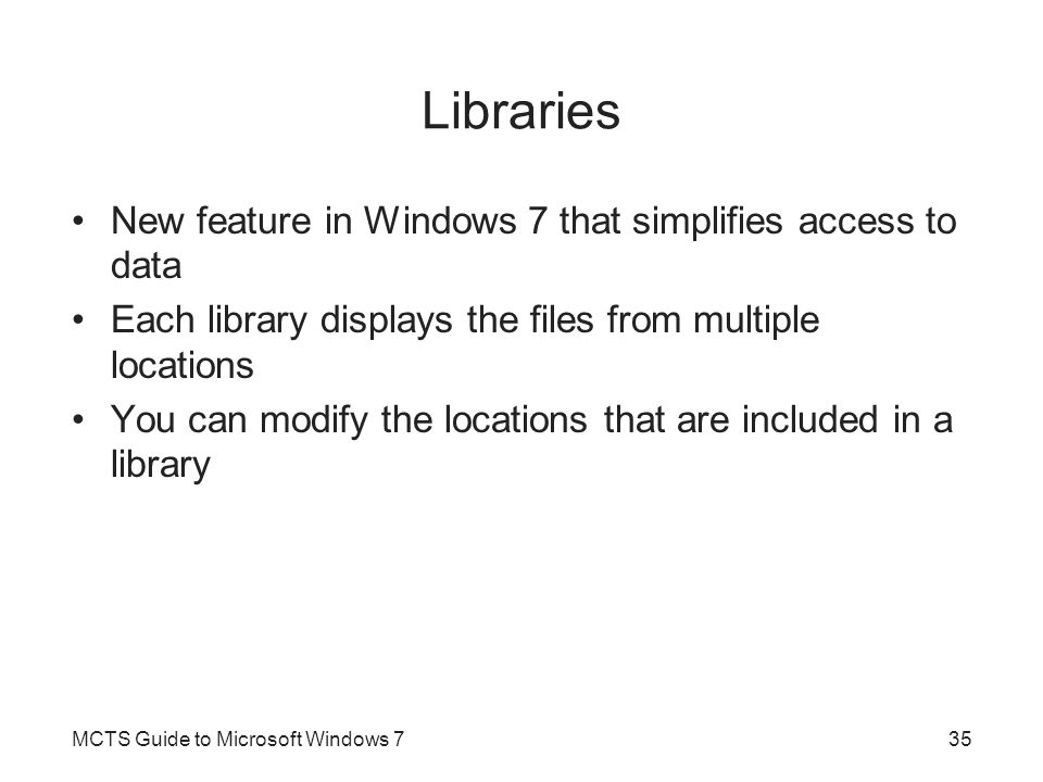 Libraries New feature in Windows 7 that simplifies access to data