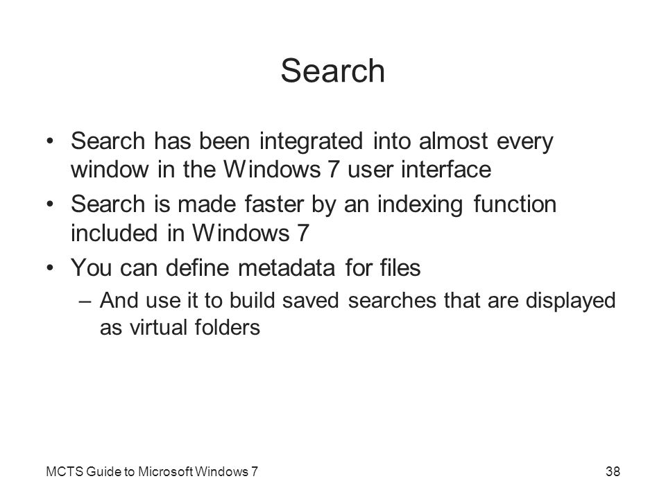 Search Search has been integrated into almost every window in the Windows 7 user interface.