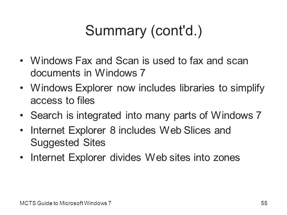 Summary (cont d.) Windows Fax and Scan is used to fax and scan documents in Windows 7.