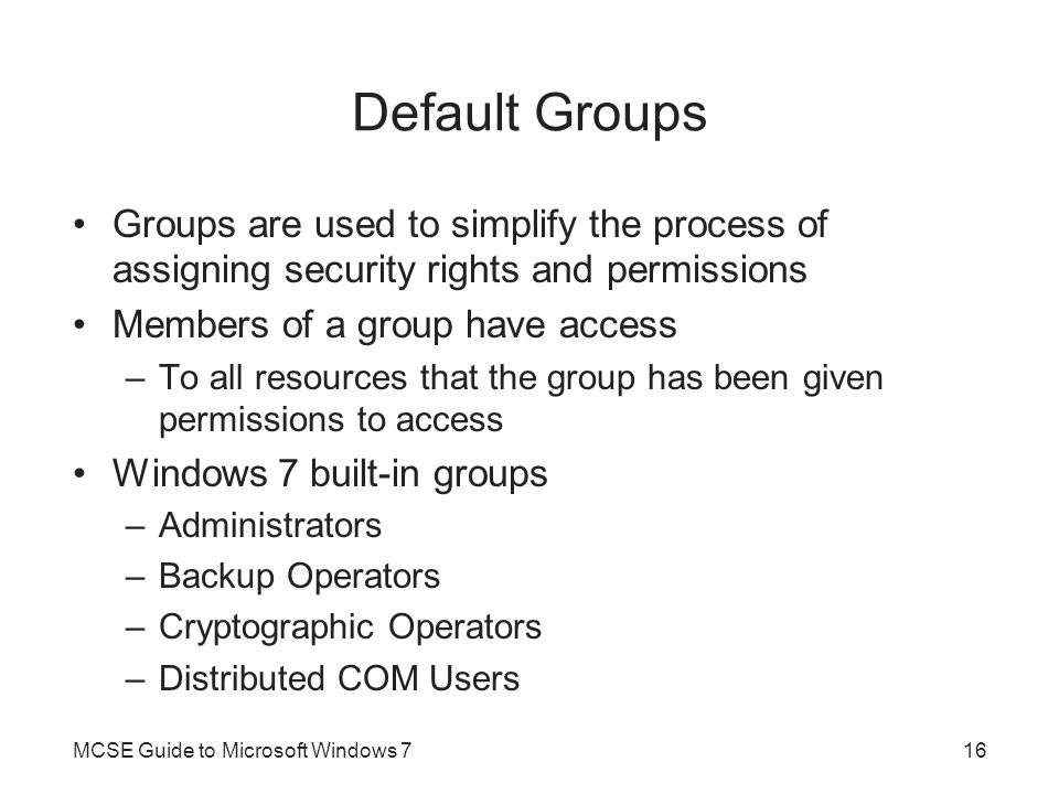Default Groups Groups are used to simplify the process of assigning security rights and permissions.