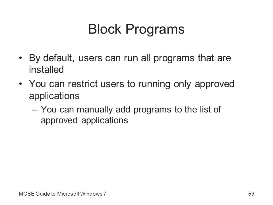 Block Programs By default, users can run all programs that are installed. You can restrict users to running only approved applications.