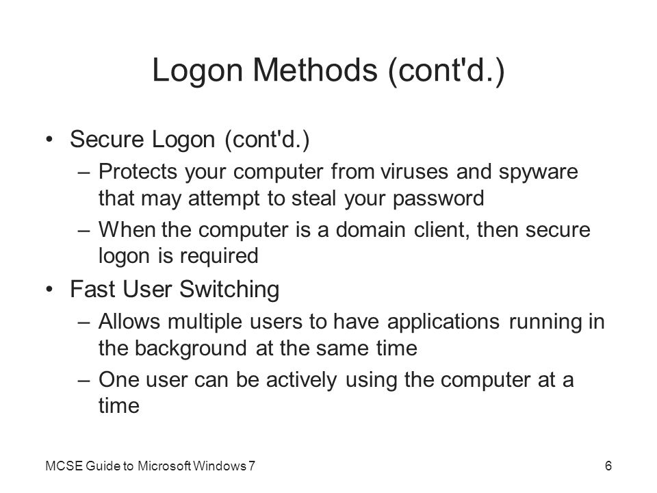 Logon Methods (cont d.) Secure Logon (cont d.) Fast User Switching