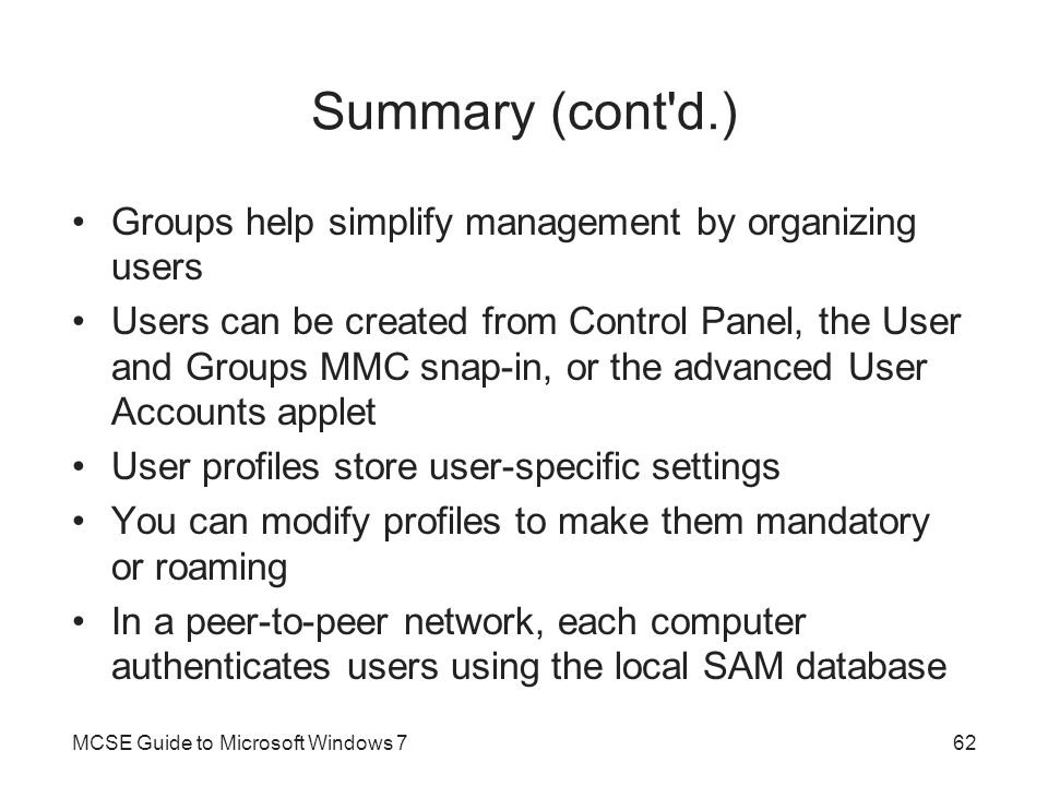 Summary (cont d.) Groups help simplify management by organizing users