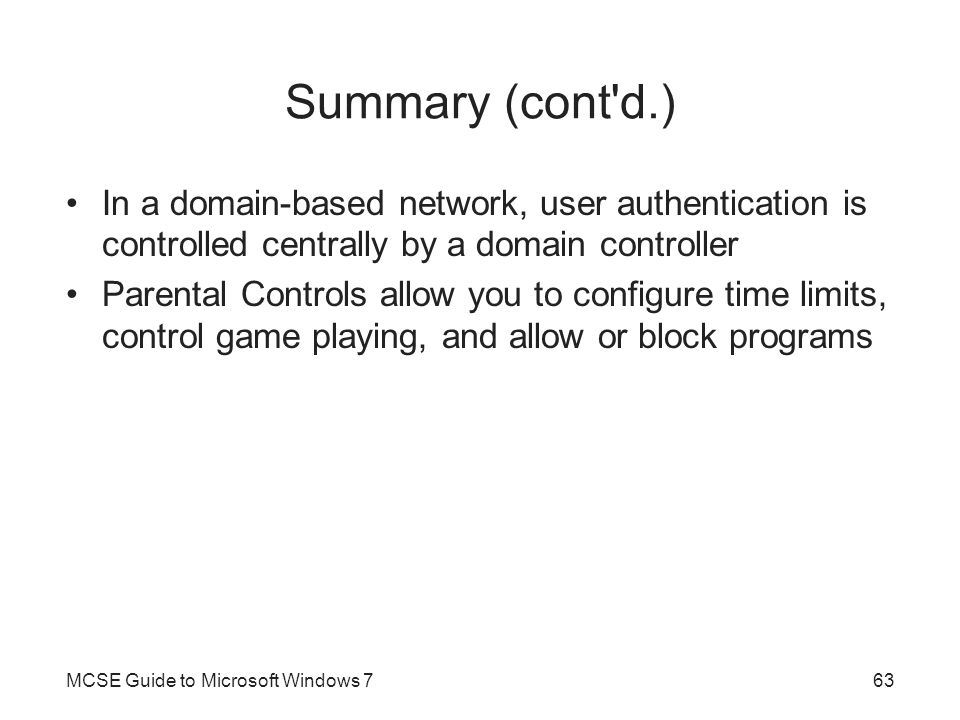Summary (cont d.) In a domain-based network, user authentication is controlled centrally by a domain controller.