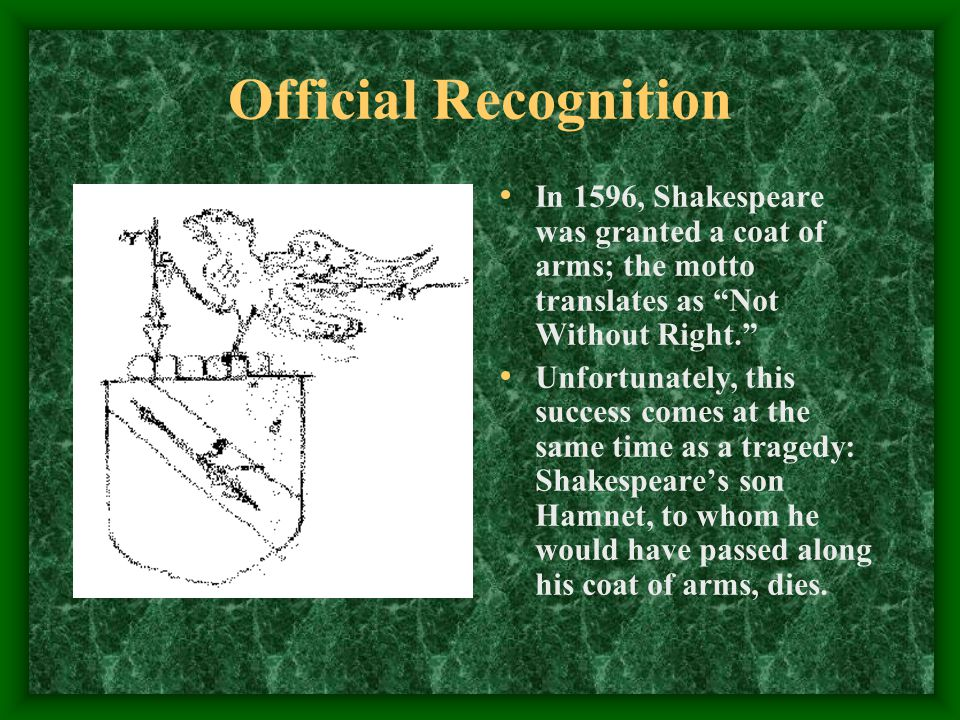 Official Recognition In 1596, Shakespeare was granted a coat of arms; the motto translates as Not Without Right.
