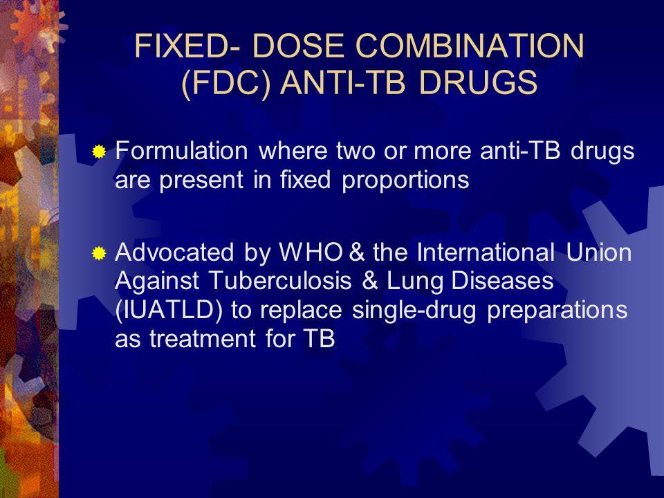 FIXED- DOSE COMBINATION (FDC) ANTI-TB DRUGS