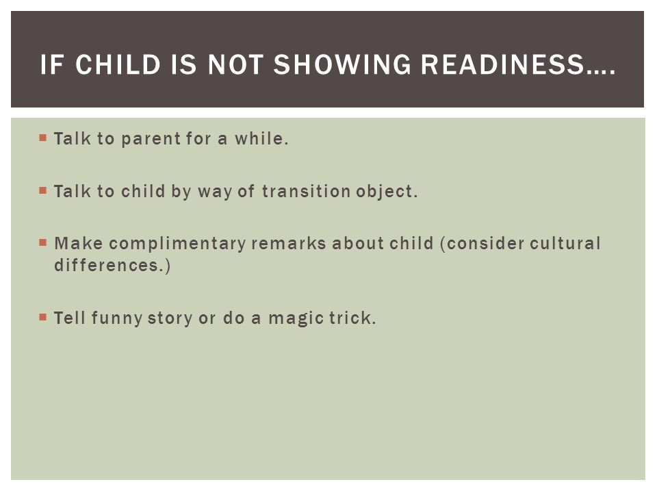 If child is not showing readiness….