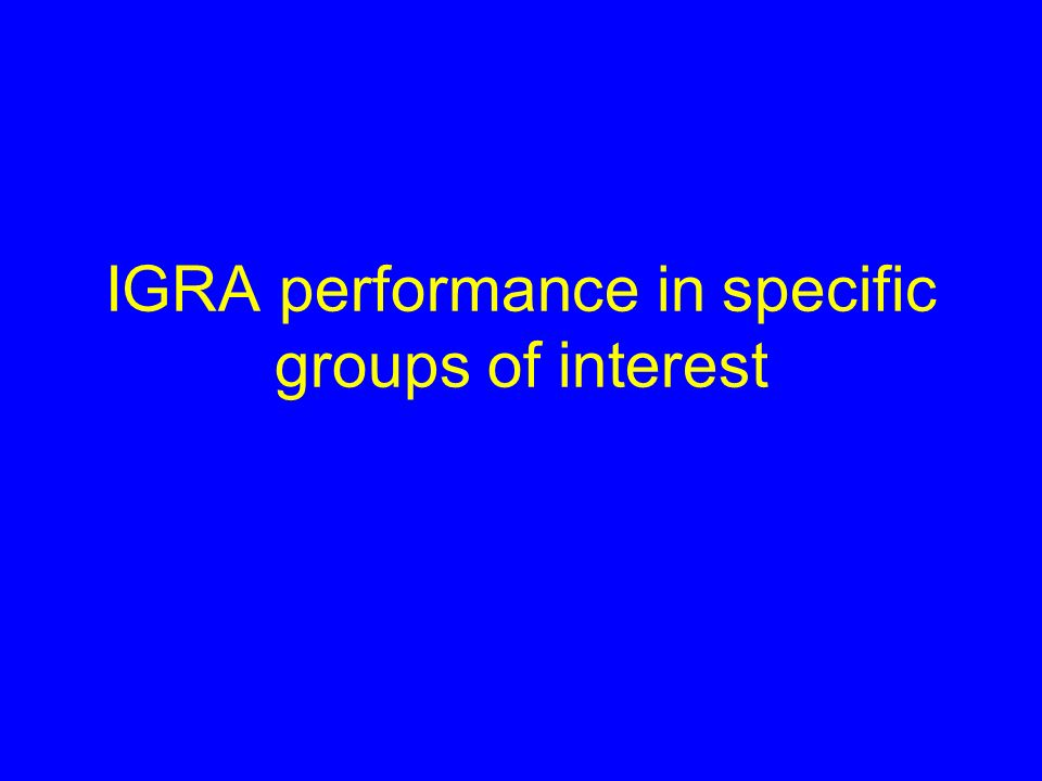 IGRA performance in specific groups of interest