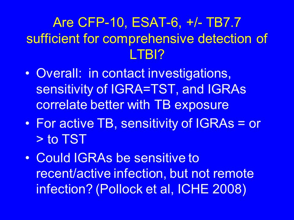 Are CFP-10, ESAT-6, +/- TB7.7 sufficient for comprehensive detection of LTBI