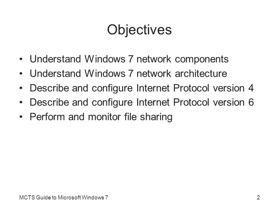 Objectives Understand Windows 7 network components