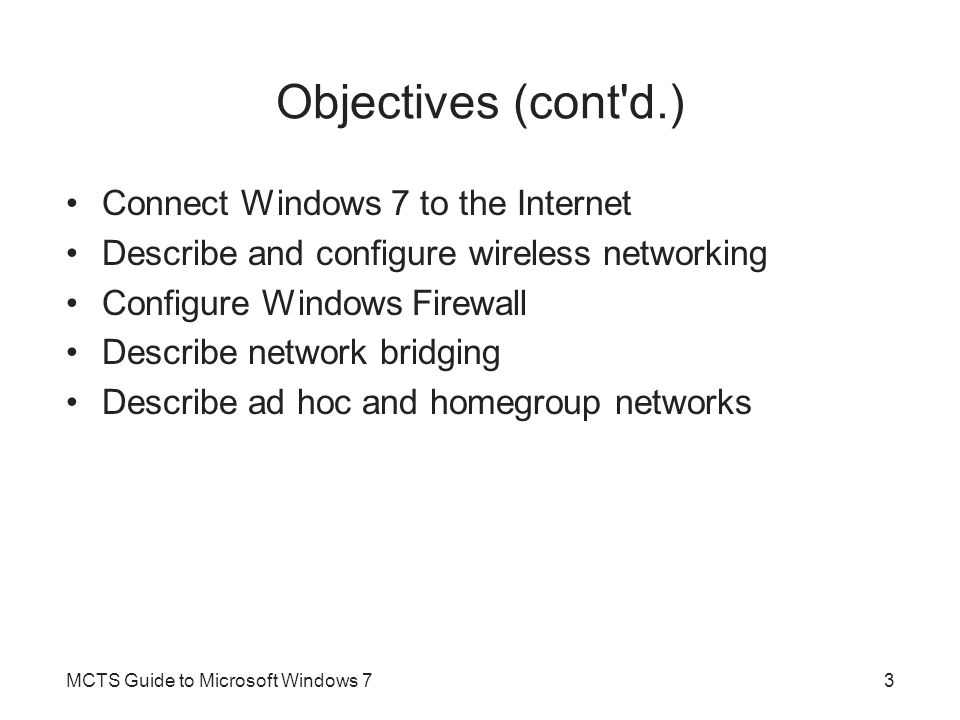 Objectives (cont d.) Connect Windows 7 to the Internet