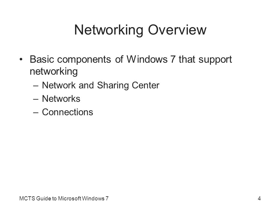 Networking Overview Basic components of Windows 7 that support networking. Network and Sharing Center.