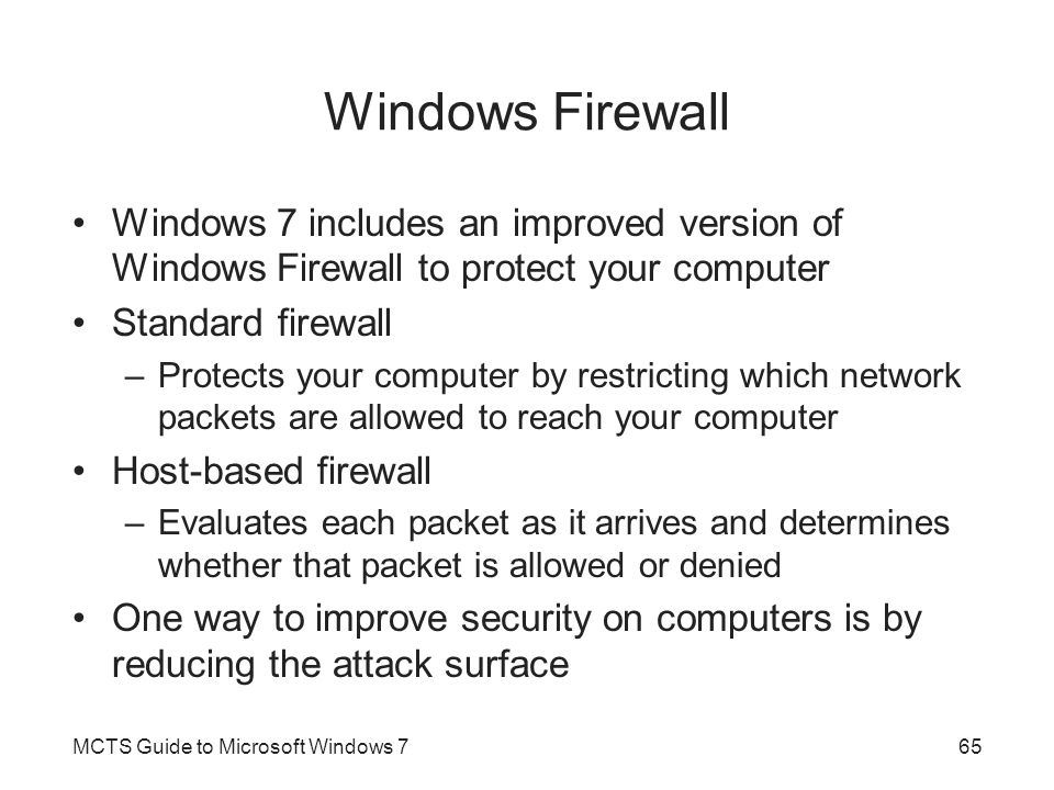 Windows Firewall Windows 7 includes an improved version of Windows Firewall to protect your computer.