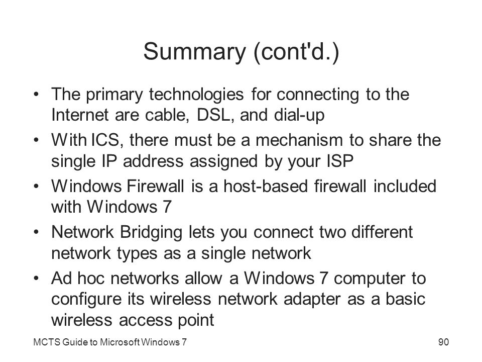 Summary (cont d.) The primary technologies for connecting to the Internet are cable, DSL, and dial-up.