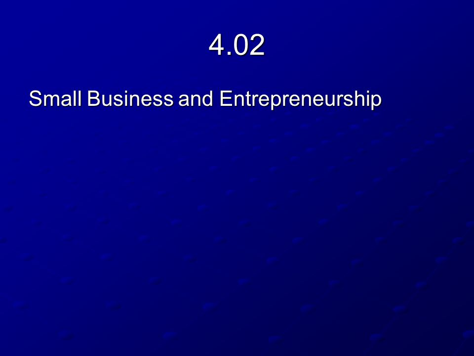 4.02 Small Business and Entrepreneurship