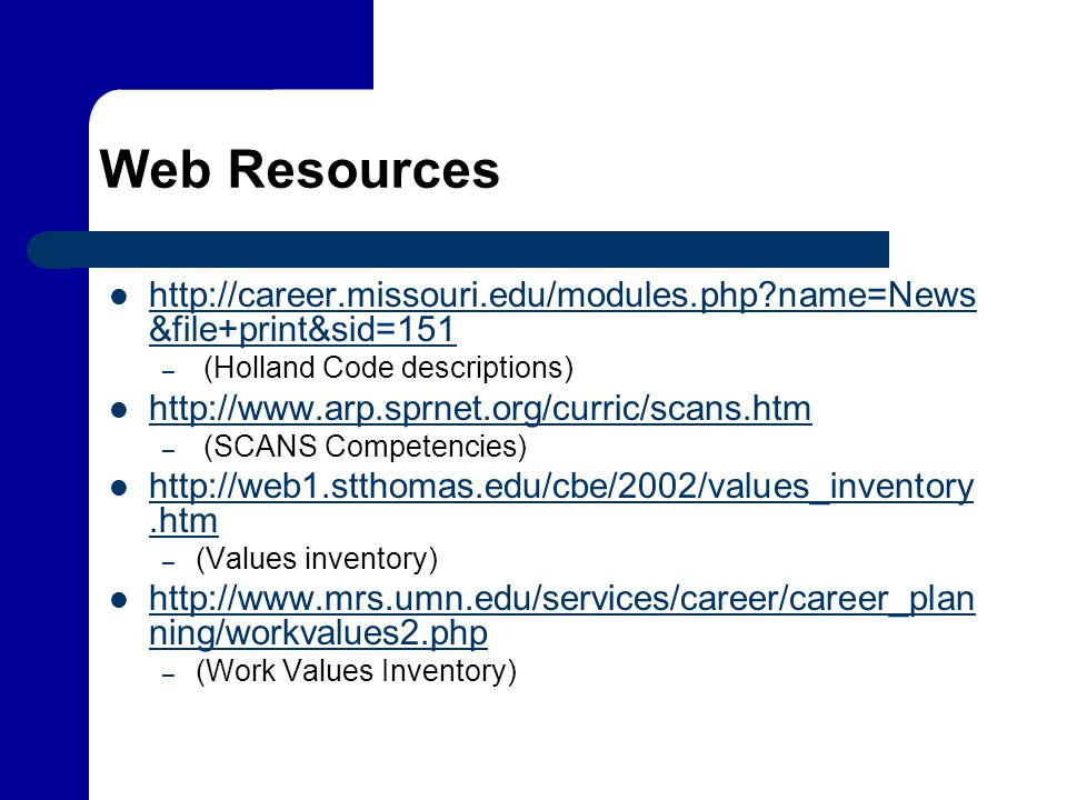 Web Resources http://career.missouri.edu/modules.php name=News&file+print&sid=151. (Holland Code descriptions)