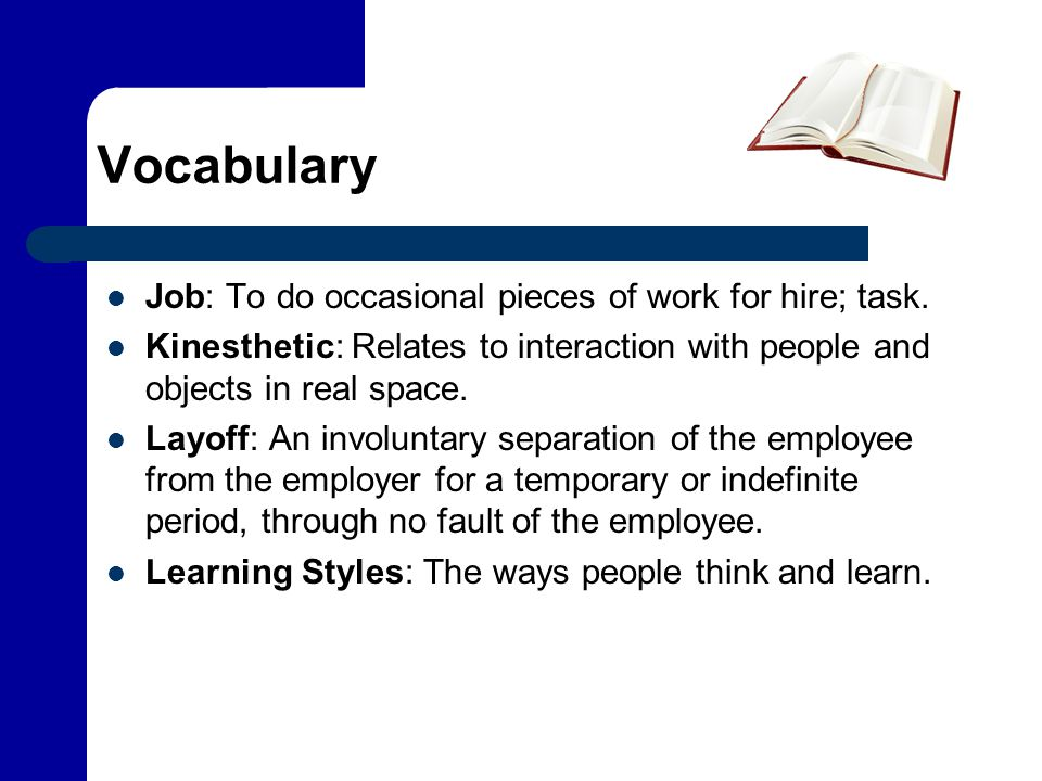 Vocabulary Job: To do occasional pieces of work for hire; task.