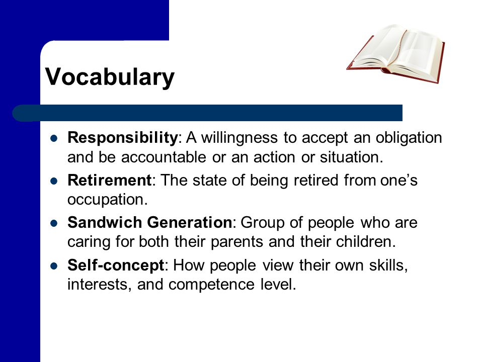 Vocabulary Responsibility: A willingness to accept an obligation and be accountable or an action or situation.