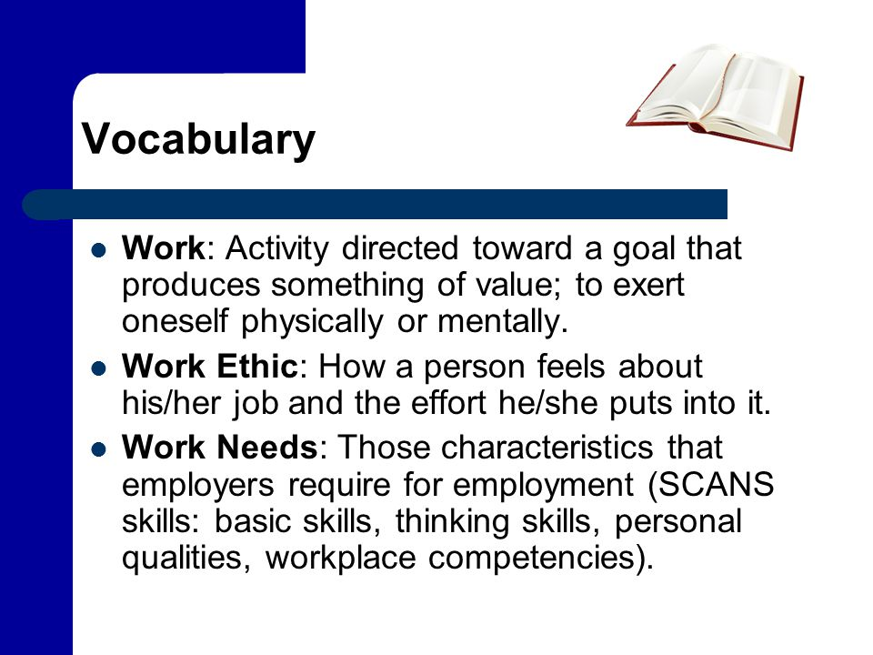 Vocabulary Work: Activity directed toward a goal that produces something of value; to exert oneself physically or mentally.