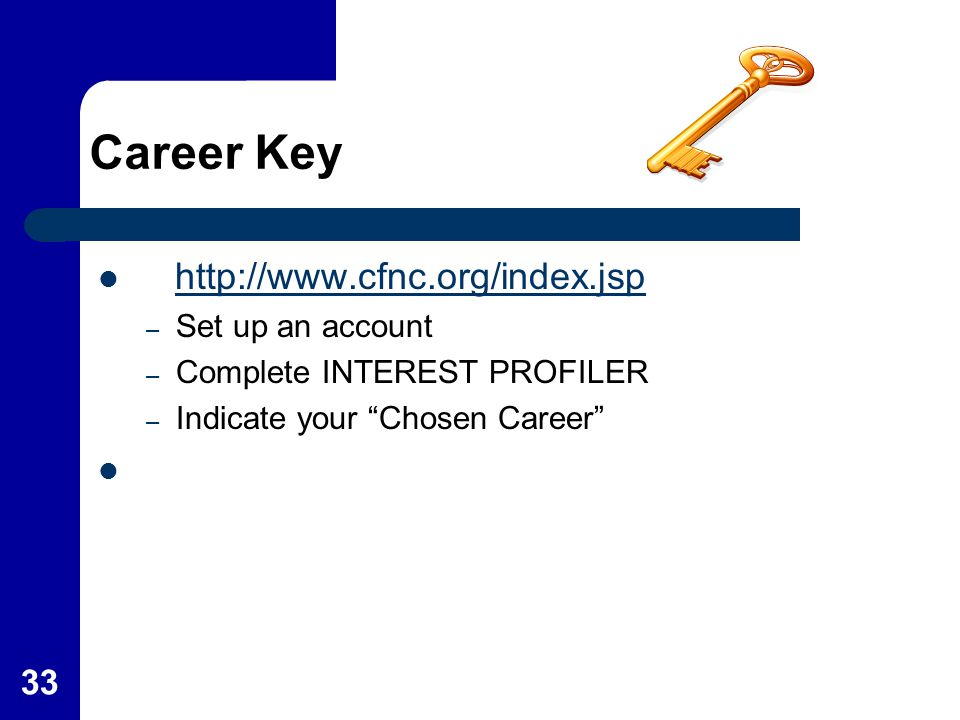 Career Key http://www.cfnc.org/index.jsp Set up an account