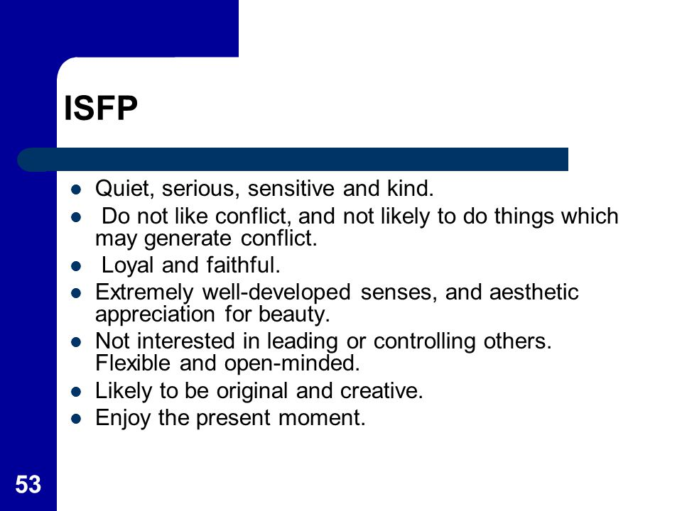 ISFP Quiet, serious, sensitive and kind.
