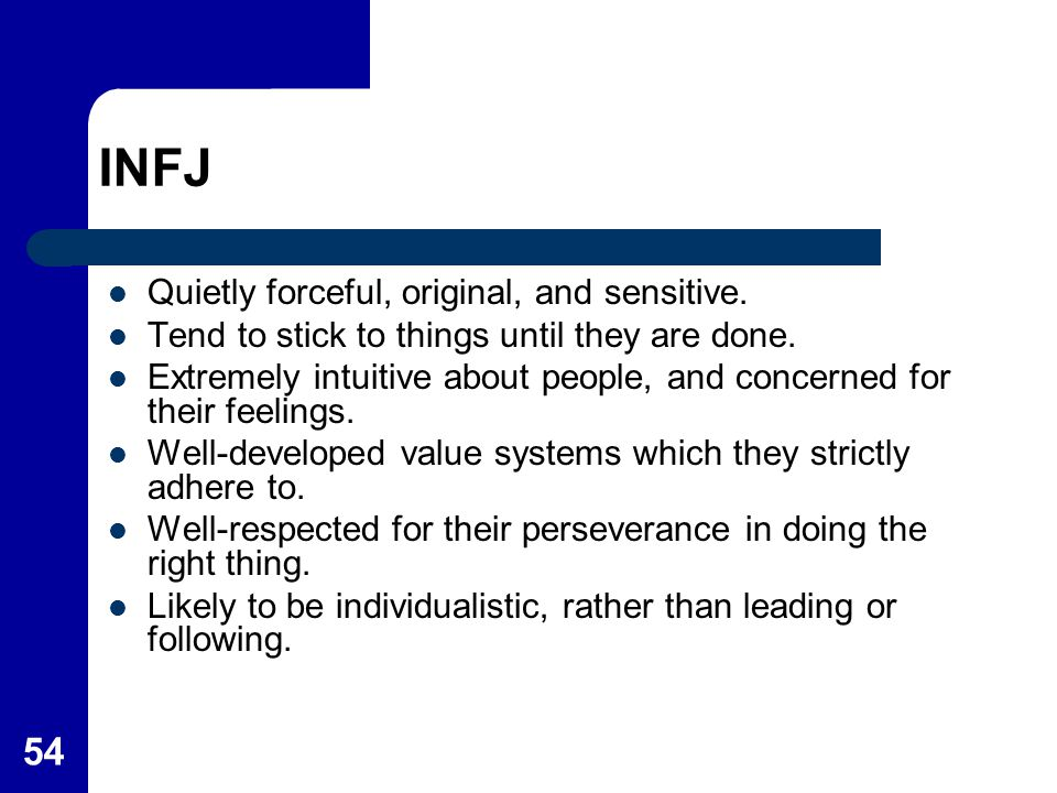 INFJ Quietly forceful, original, and sensitive.