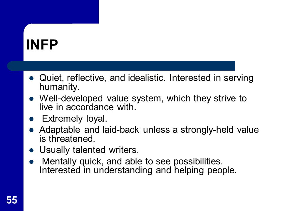 INFP Quiet, reflective, and idealistic. Interested in serving humanity. Well-developed value system, which they strive to live in accordance with.