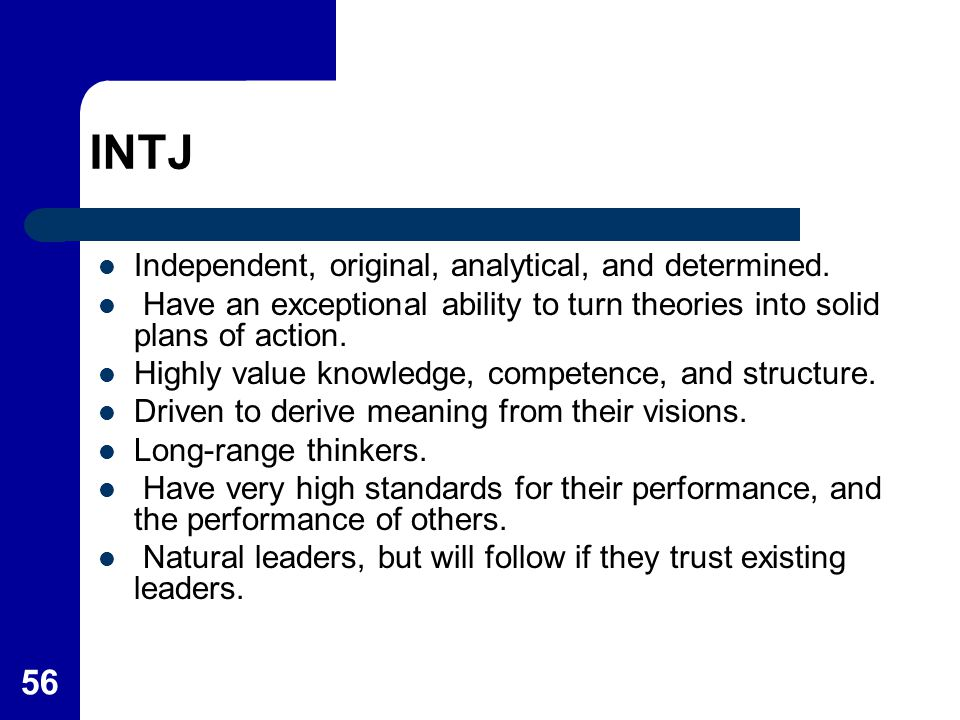 INTJ Independent, original, analytical, and determined.