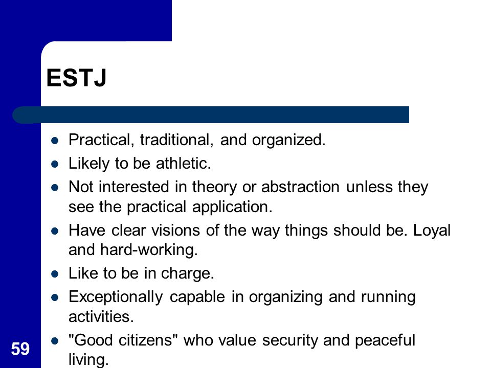 ESTJ Practical, traditional, and organized. Likely to be athletic.