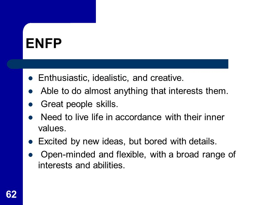 ENFP Enthusiastic, idealistic, and creative.
