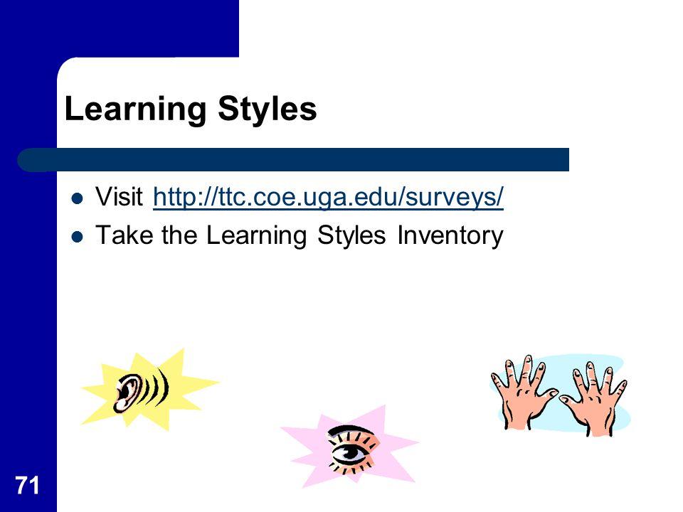 Learning Styles Visit http://ttc.coe.uga.edu/surveys/