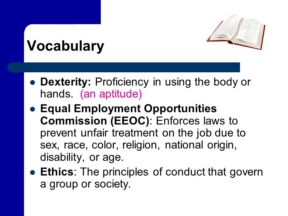 Vocabulary Dexterity: Proficiency in using the body or hands. (an aptitude)