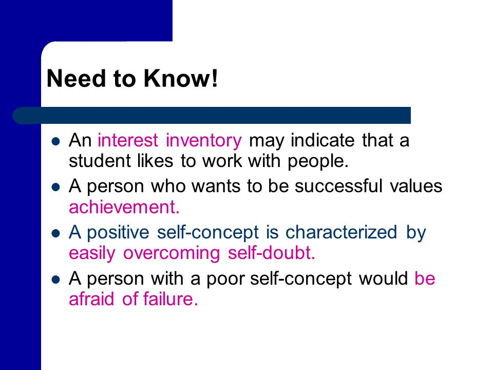Need to Know! An interest inventory may indicate that a student likes to work with people. A person who wants to be successful values achievement.