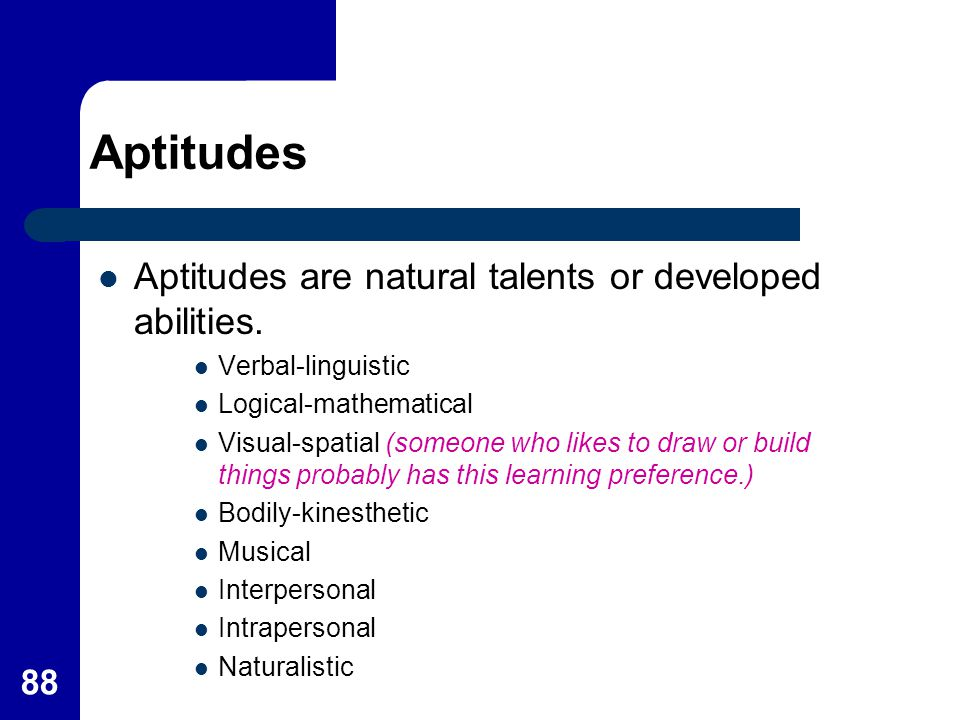 Aptitudes Aptitudes are natural talents or developed abilities.