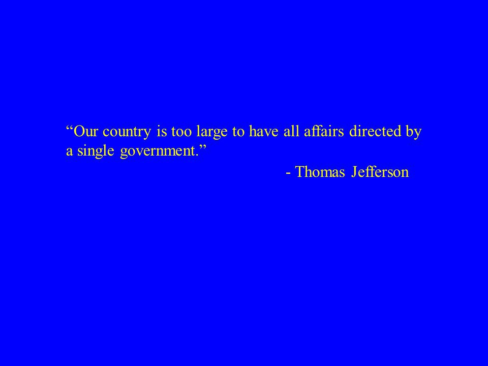 Our country is too large to have all affairs directed by