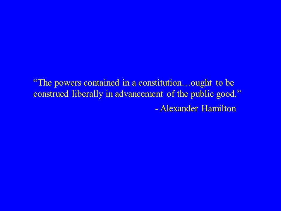 The powers contained in a constitution…ought to be
