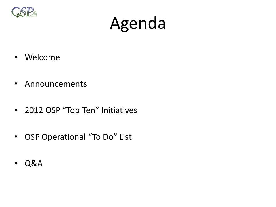 Agenda Welcome Announcements 2012 OSP Top Ten Initiatives