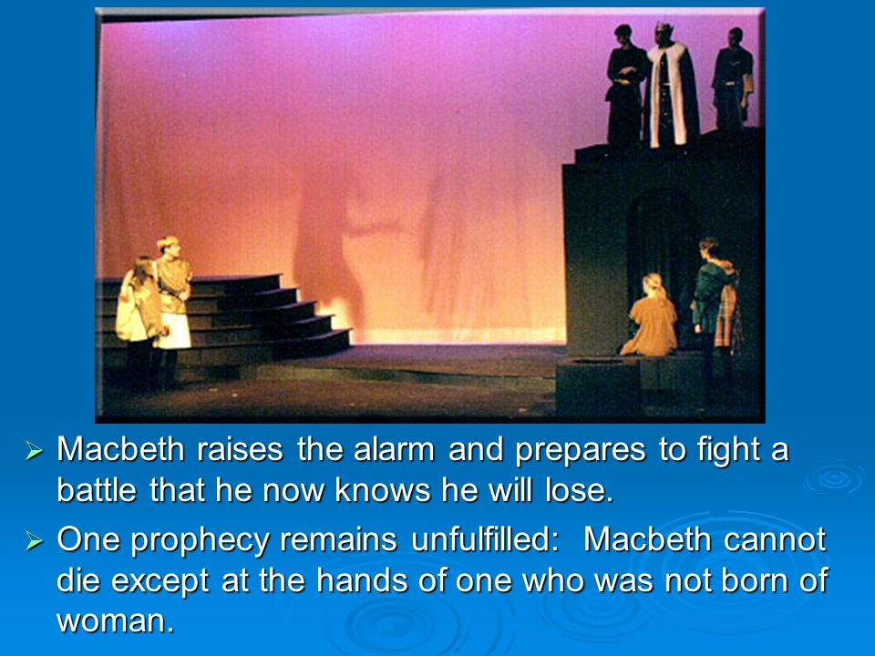 Macbeth raises the alarm and prepares to fight a battle that he now knows he will lose.
