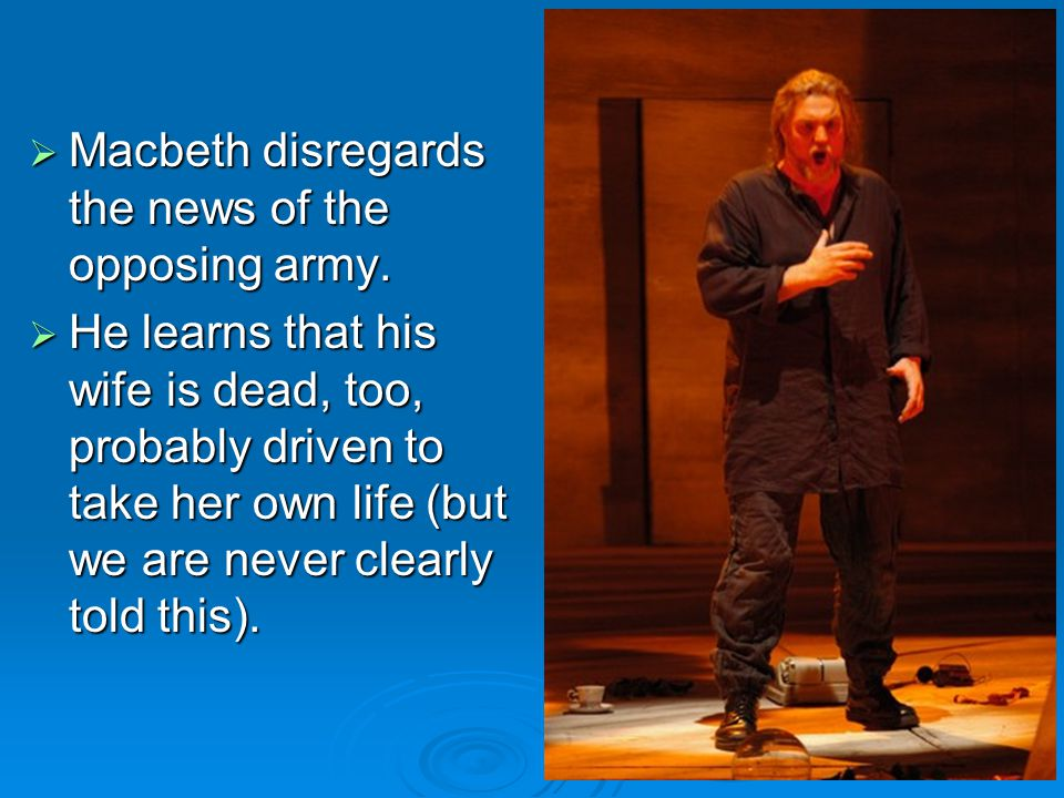Macbeth disregards the news of the opposing army.