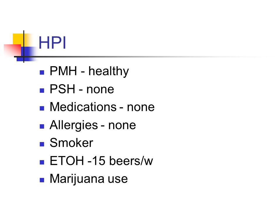 HPI PMH - healthy PSH - none Medications - none Allergies - none