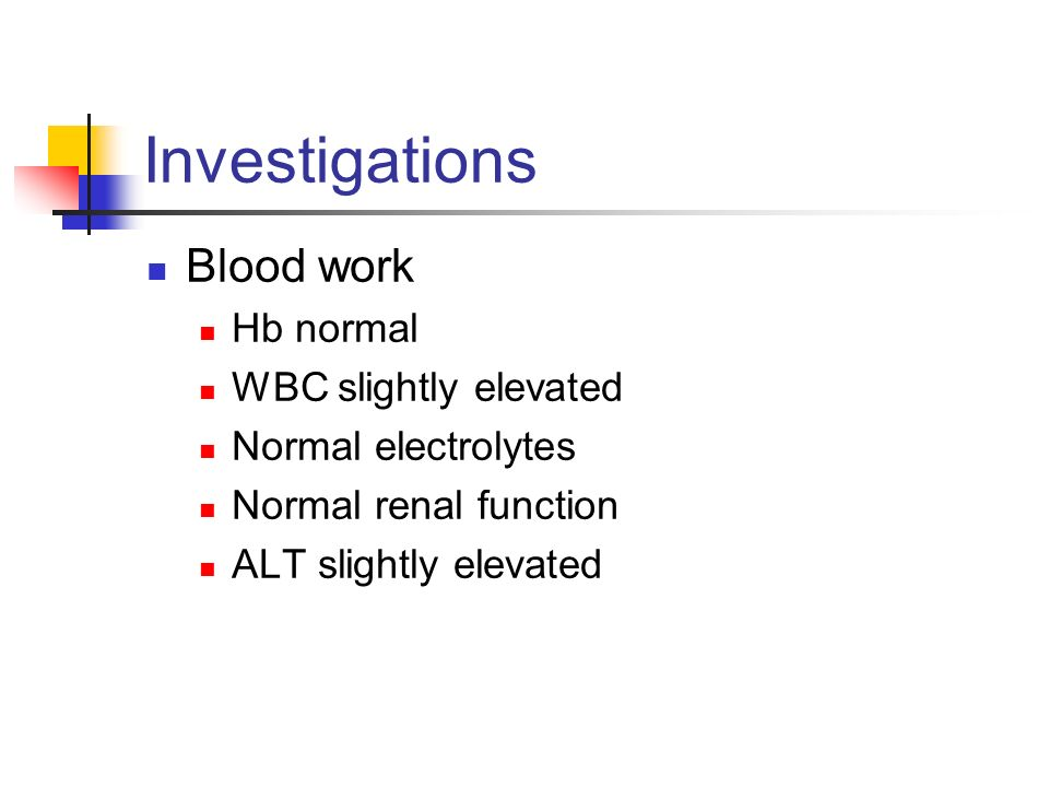 Investigations Blood work Hb normal WBC slightly elevated