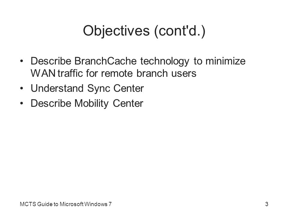 Objectives (cont d.) Describe BranchCache technology to minimize WAN traffic for remote branch users.
