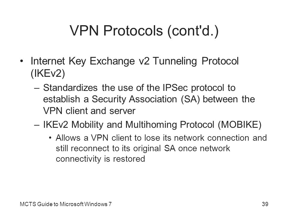 VPN Protocols (cont d.) Internet Key Exchange v2 Tunneling Protocol (IKEv2)