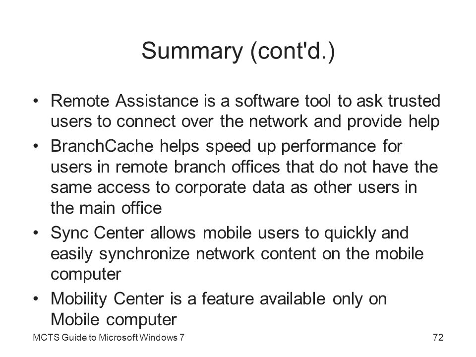 Summary (cont d.) Remote Assistance is a software tool to ask trusted users to connect over the network and provide help.