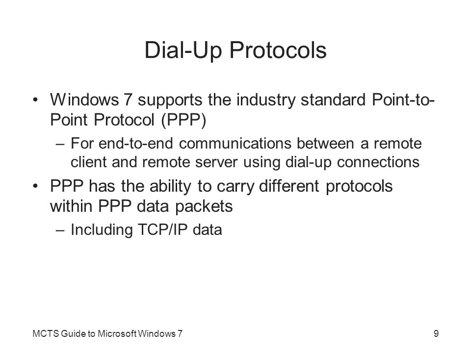 Dial-Up Protocols Windows 7 supports the industry standard Point-to-Point Protocol (PPP)